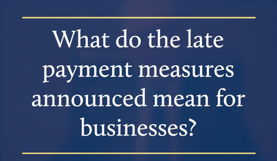 What do the late payment measures announced mean for businesses?